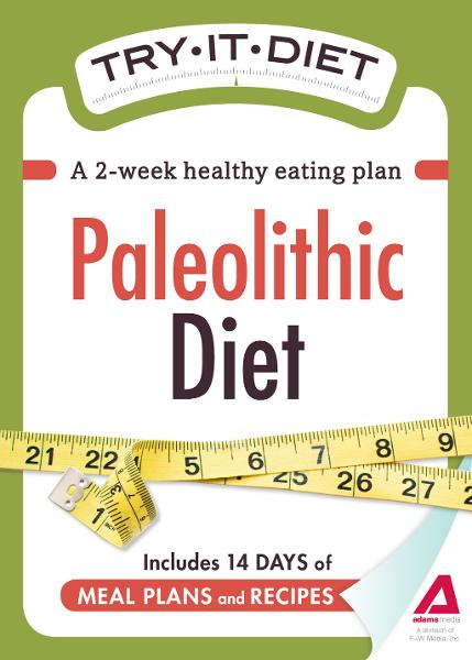 Try-It Diet - Paleolithic Diet: A two-week healthy eating plan By: Adams Media