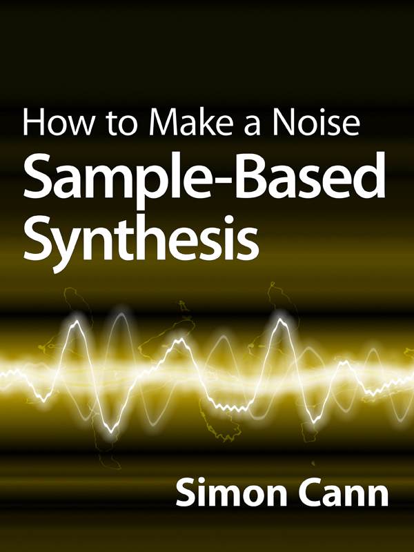 How to Make a Noise: Sample-Based Synthesis By: Simon Cann