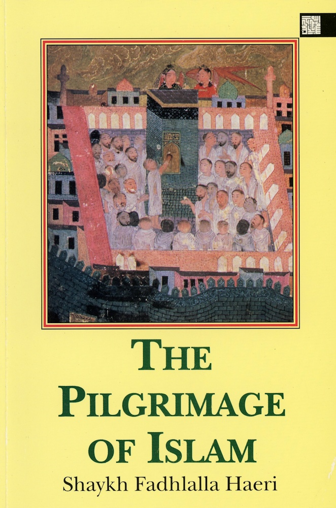 The Pilgrimage of Islam By: Shaykh Fadhlalla Haeri