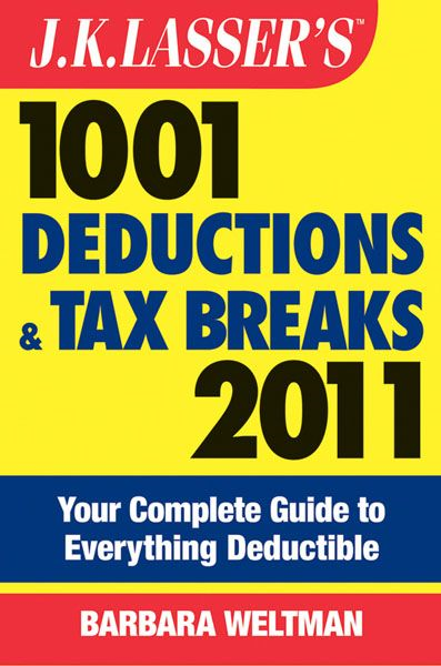 J.K. Lasser's 1001 Deductions and Tax Breaks 2011