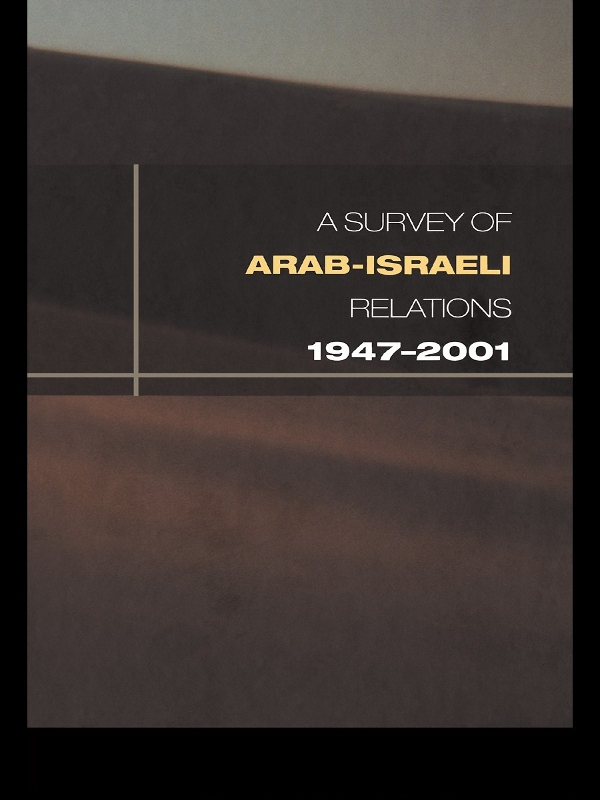 Survey of Arab-Israeli Relations 1947-2001 By: David Lea