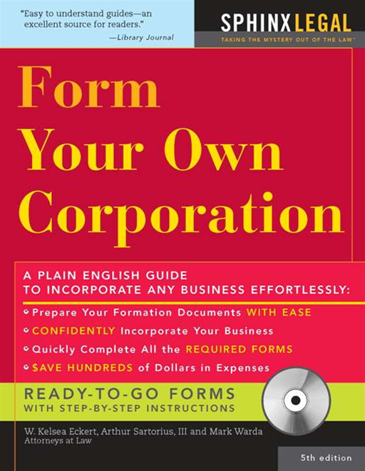 Form Your Own Corporation By: W Kelsea Eckert,Mark Warda Warda,Arthur Sartorius, III