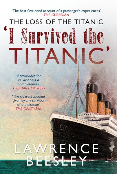 The Loss of the Titanic: I Survived the Titanic By: Lawrence Beesley