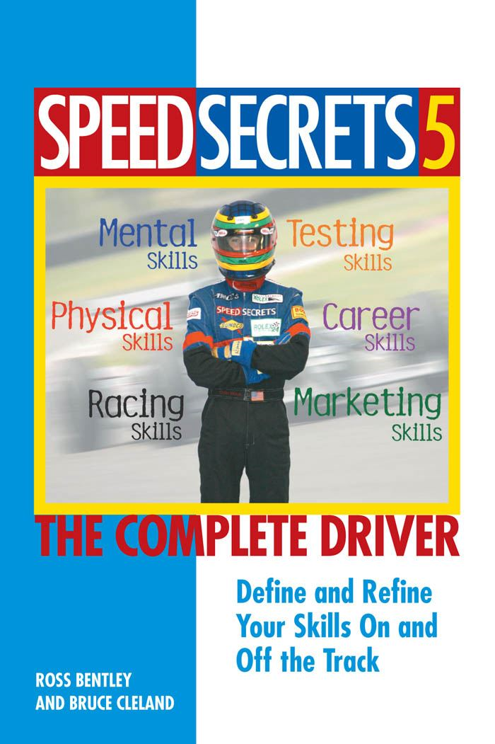 Speed Secrets 5: The Complete Driver By: Ross Bentley