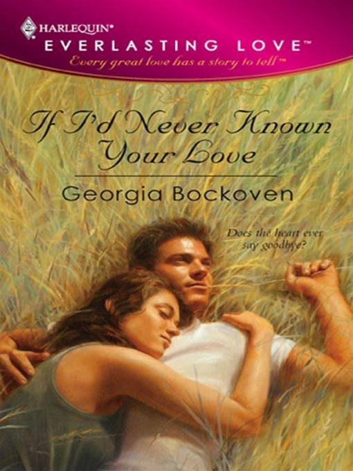 If I'd Never Known Your Love By: Georgia Bockoven