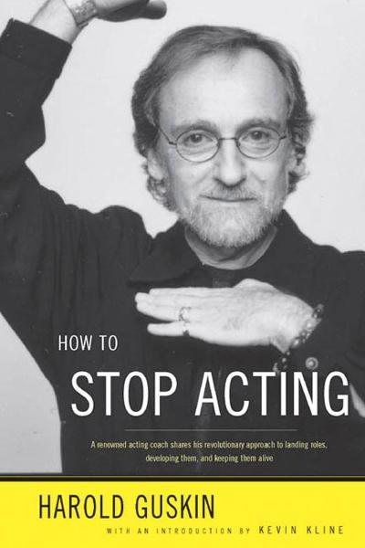 How to Stop Acting By: Harold Guskin