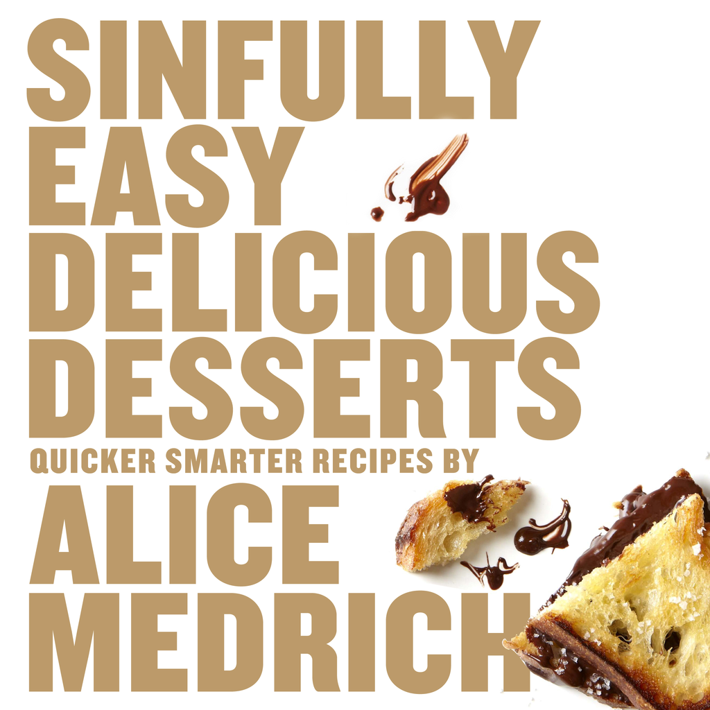 Sinfully Easy Delicious Desserts By: Alice Medrich