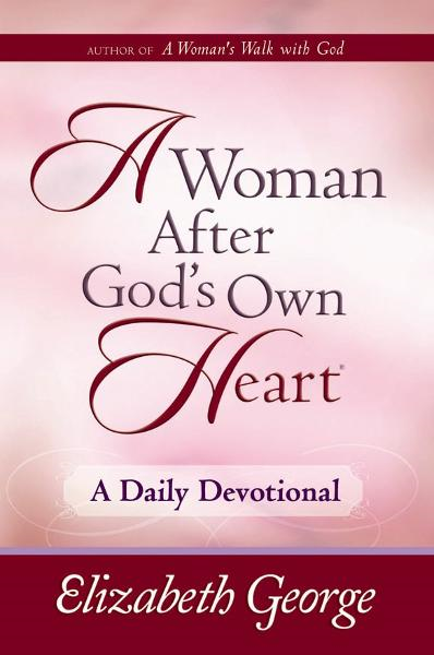 A Woman After God's Own Heart®--A Daily Devotional By: Elizabeth George