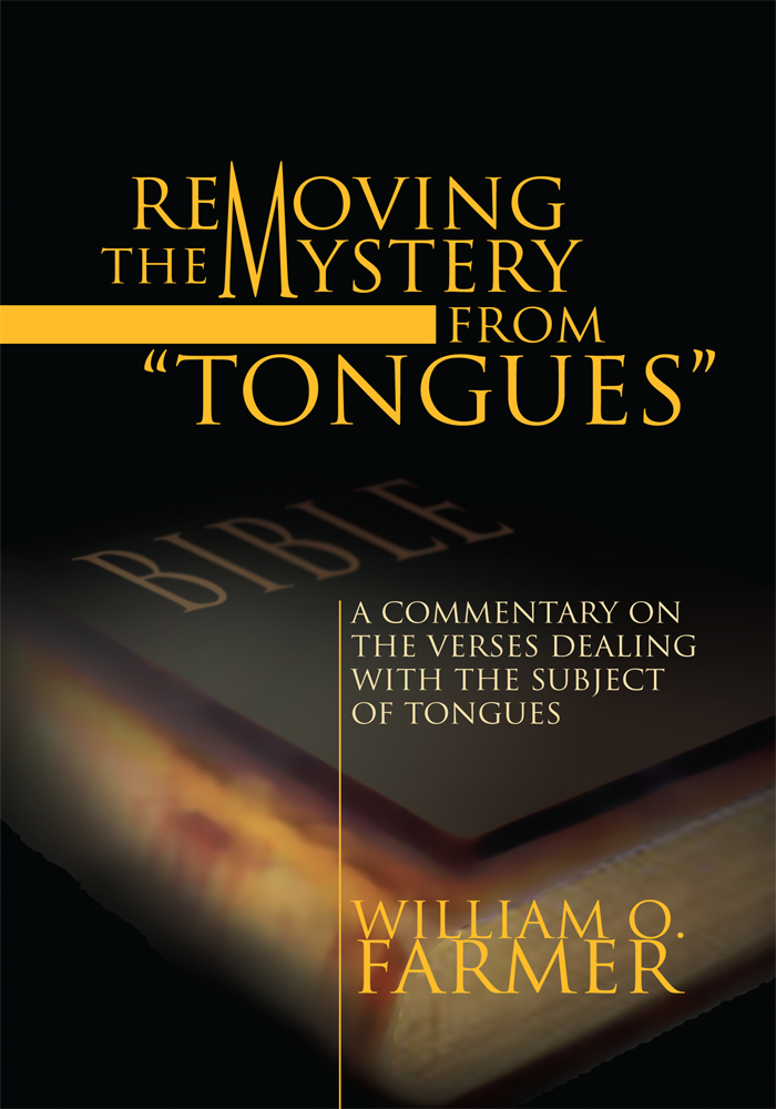 Removing the Mystery from Tongues By: William O. Farmer