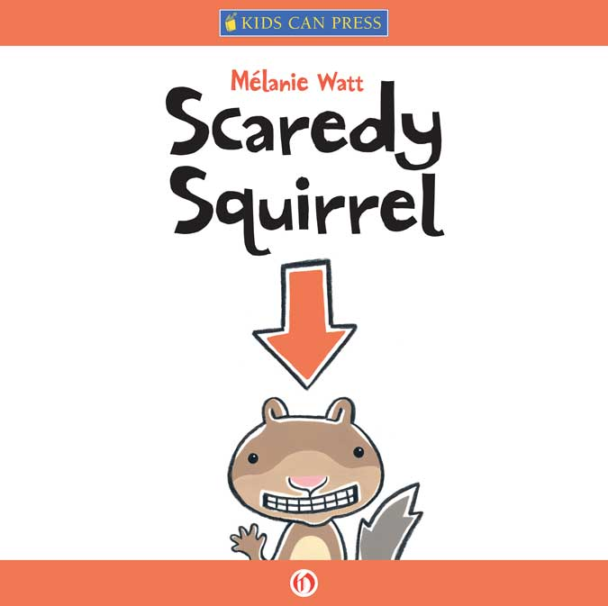 Scaredy Squirrel By: Mélanie Watt