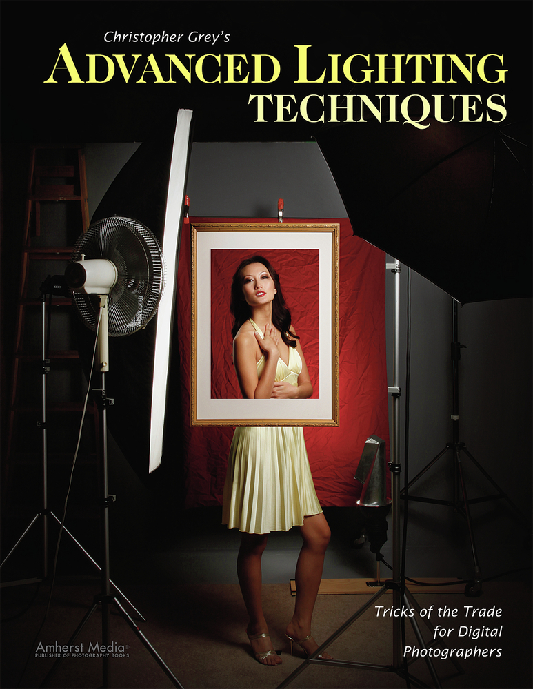 Christopher Grey's Advanced Lighting Techniques By: Christopher Grey