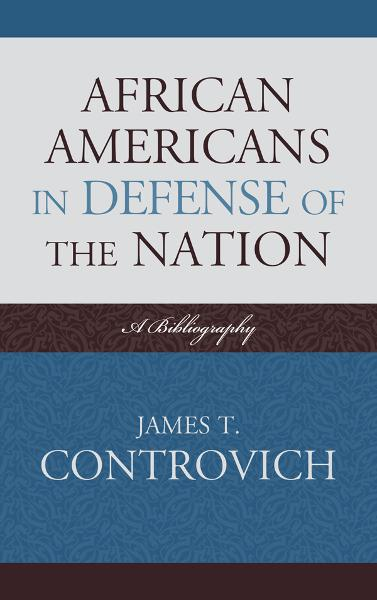 African-Americans in Defense of the Nation By: James T. Controvich
