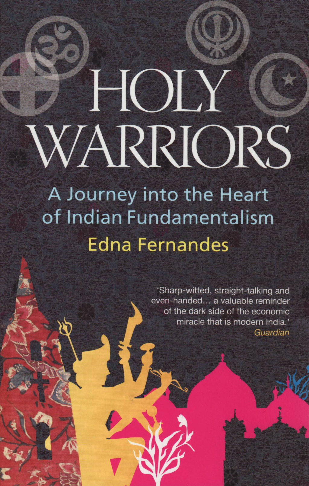Holy Warriors: A Journey Into The Heart Of Indian Fundamentalism By: Edna Fernandes