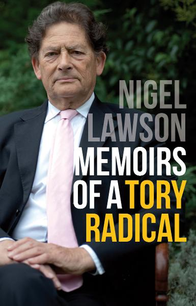 Memoirs of a Tory Radical By: Nigel Lawson
