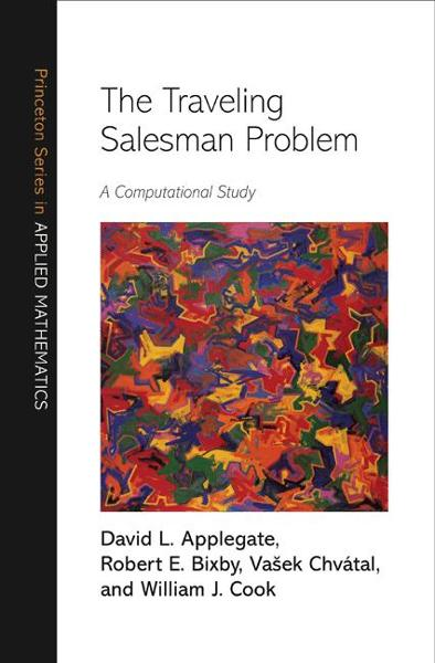 The Traveling Salesman Problem By: David L. Applegate,Robert E. Bixby,Vasek Chvátal,William J. Cook