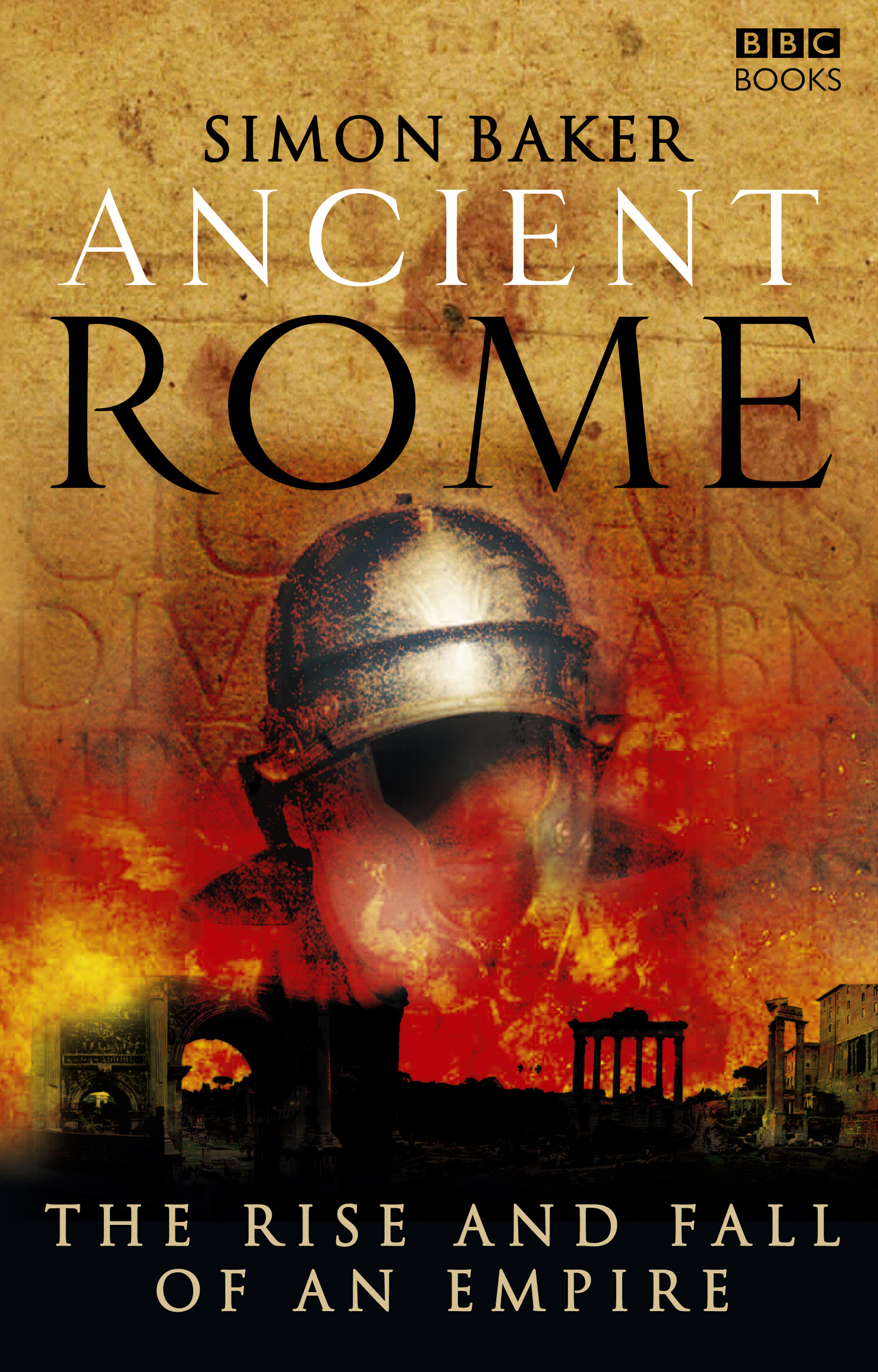 Ancient Rome: The Rise and Fall of an Empire By: Simon Baker