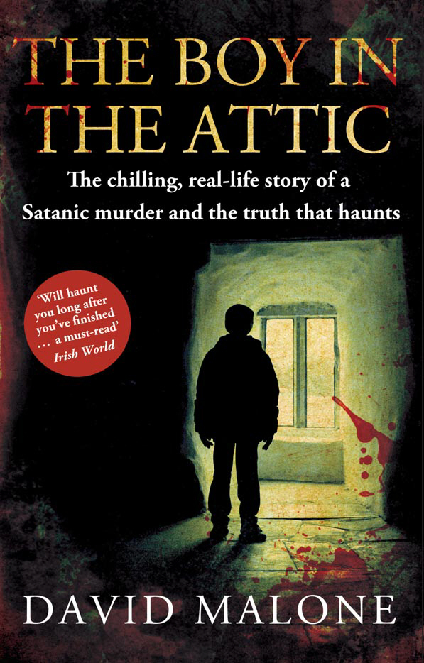 The Boy in the Attic The Chilling,  Real-Life Story of a Satanic Murder and the Truth that Haunts