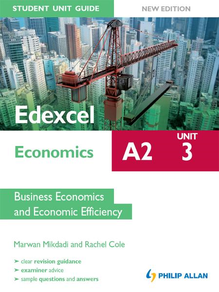 Edexcel A2 Economics Student Unit Guide (New Edition): Unit 3 Business Economics and Economic Efficiency By: Marwan Mikdadi,Rachel Cole