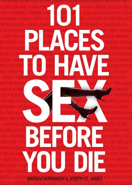 101 Places to Have Sex Before You Die By: Joseph St. James,Marsha Normandy