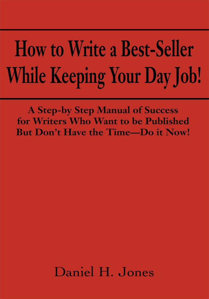 How to Write a Best-Seller While Keeping Your Day Job! By: Daniel Jones