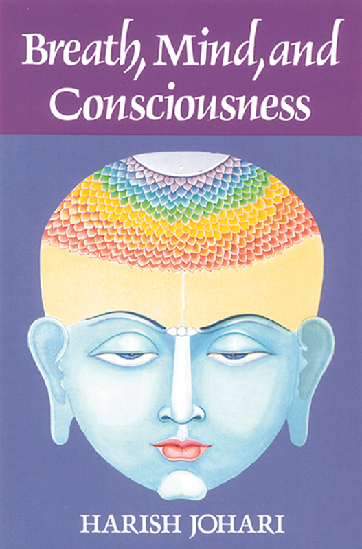 Breath, Mind, and Consciousness By: Harish Johari