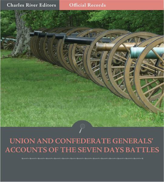 Official Records of the Union and Confederate Armies: Union and Confederate Generals Accounts of the Seven Days Battles