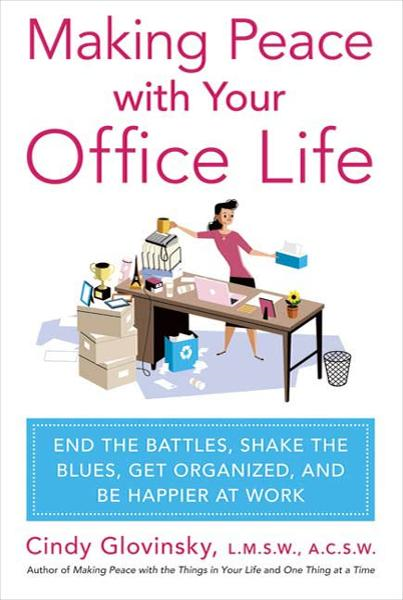 Making Peace with Your Office Life By: Cindy Glovinsky