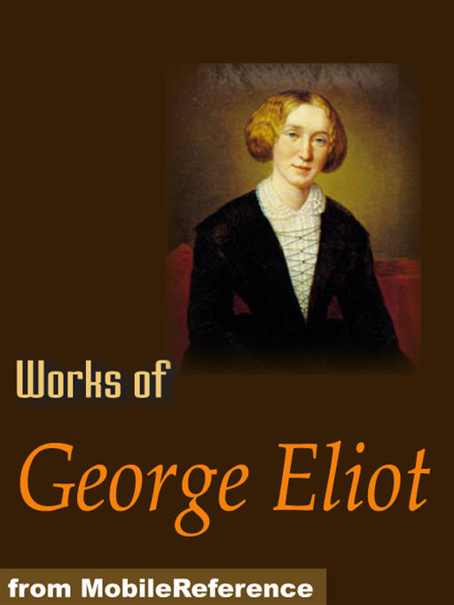 Works Of George Eliot: The Mill On The Floss, Daniel Deronda, Adam Bede, Middlemarch, Poems & More (Mobi Collected Works)