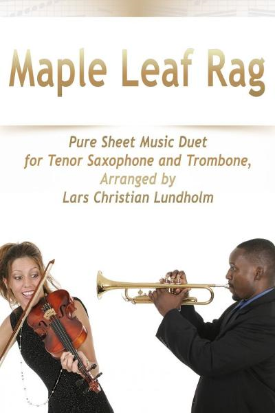 Maple Leaf Rag Pure Sheet Music Duet for Tenor Saxophone and Trombone, Arranged by Lars Christian Lu