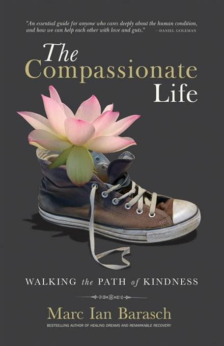 The Compassionate Life By: Marc Ian Barasch