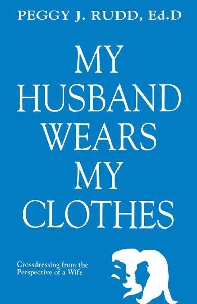 My Husband Wears My Clothes By: Rudd, Peggy J.