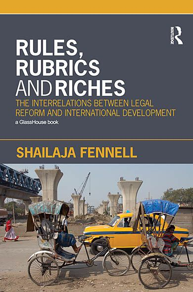 Rules, Rubrics and Riches: The Interrelations between Legal Reform and International Development By: Shailaja Fennell