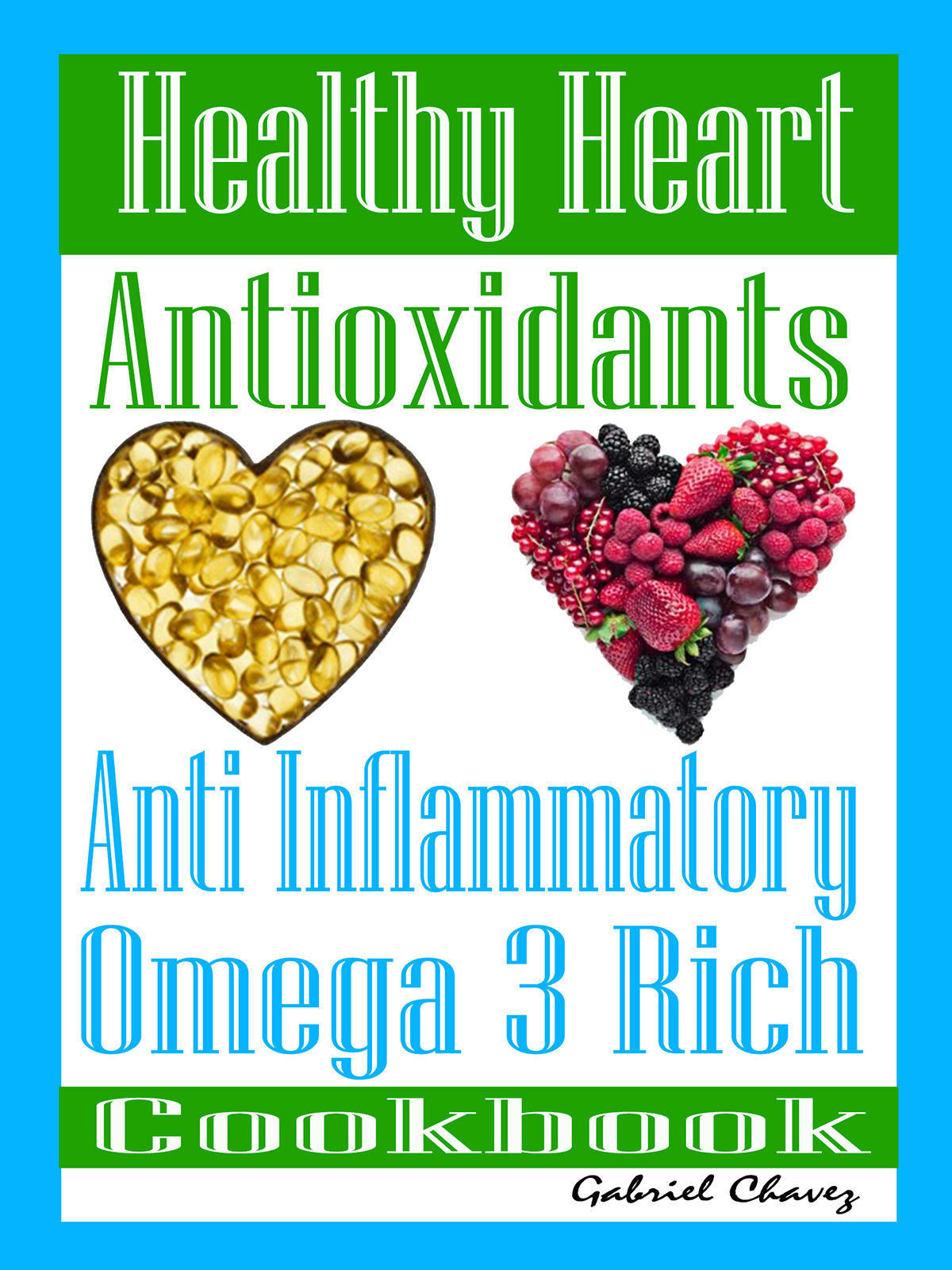 Healthy Heart: Antioxidants: Anti Inflammatory Omega 3 Rich Cookbook