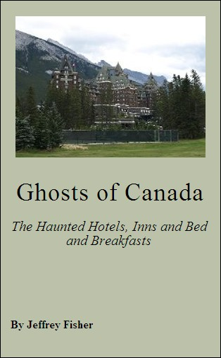 Ghosts of Canada: The Haunted Hotels, Inns and Bed and Breakfasts