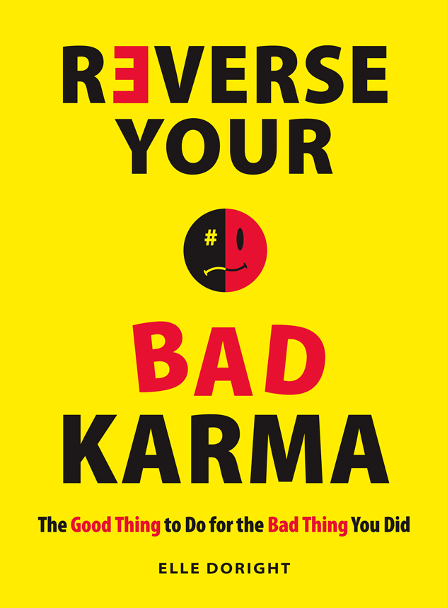 Reverse Your Bad Karma: The Good Thing to Do for the Bad Thing You Did