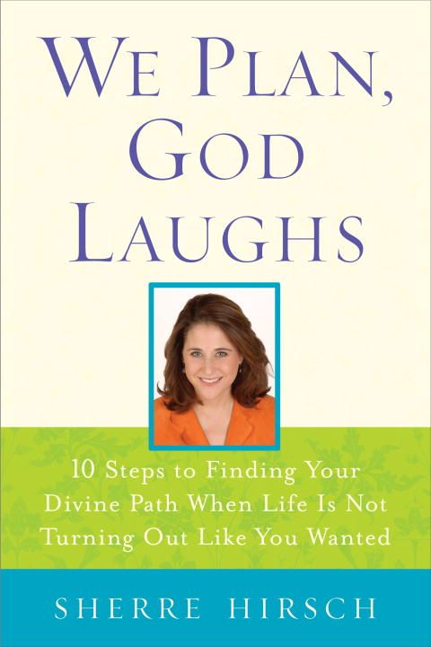 We Plan, God Laughs By: Sherre Hirsch