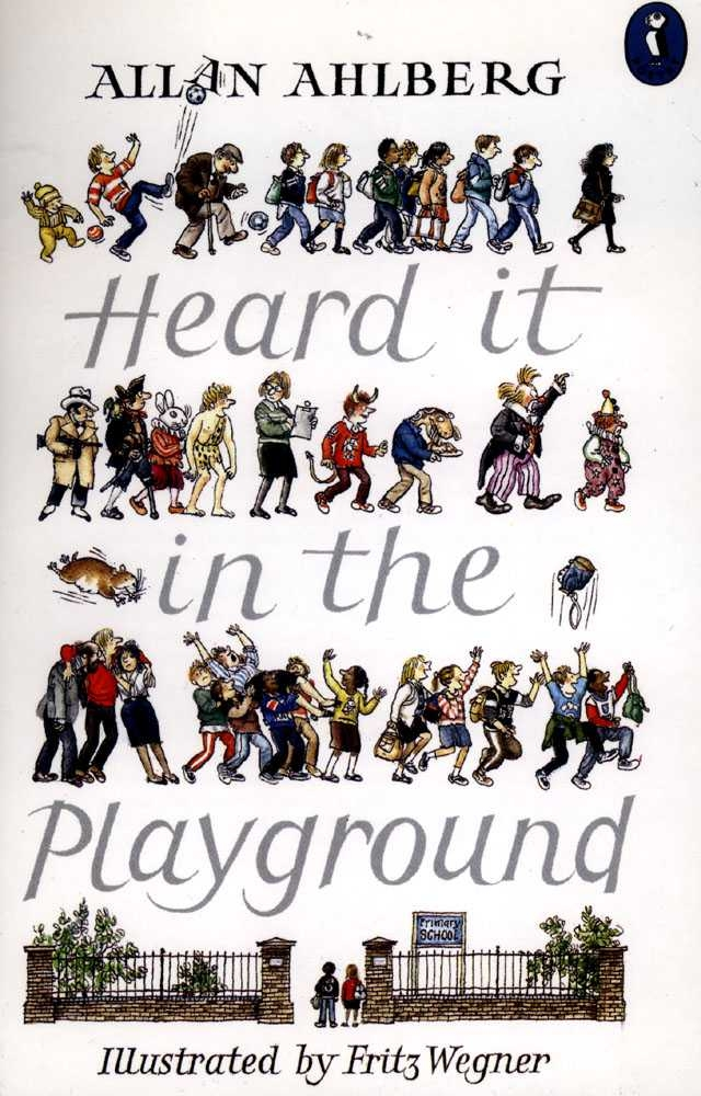 Heard it in the Playground By: Allan Ahlberg