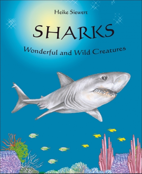 Sharks -  Wonderful and Wild Creatures By: Heike Siewert
