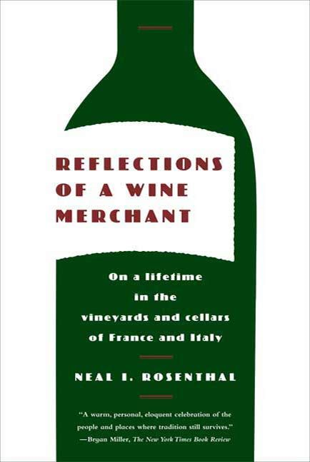 Reflections of a Wine Merchant By: Neal I. Rosenthal