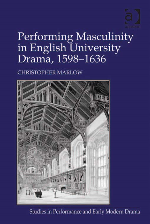 Performing Masculinity in English University Drama, 1598-1636