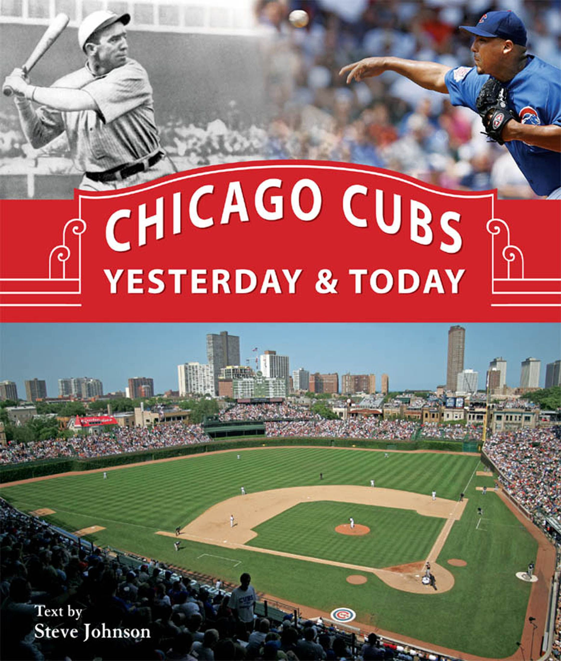 Chicago Cubs Yesterday & Today By: Steve Johnson