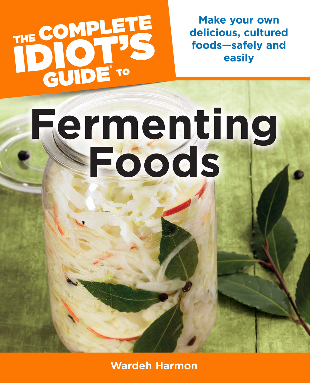 The Complete Idiot's Guide to Fermenting Foods By: Wardeh Harmon