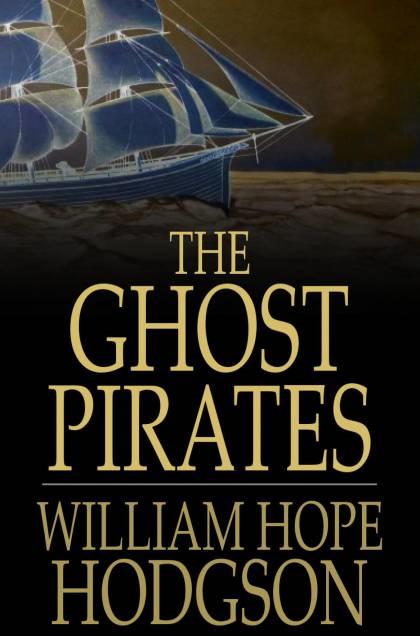 The Ghost Pirates By: William Hope Hodgson