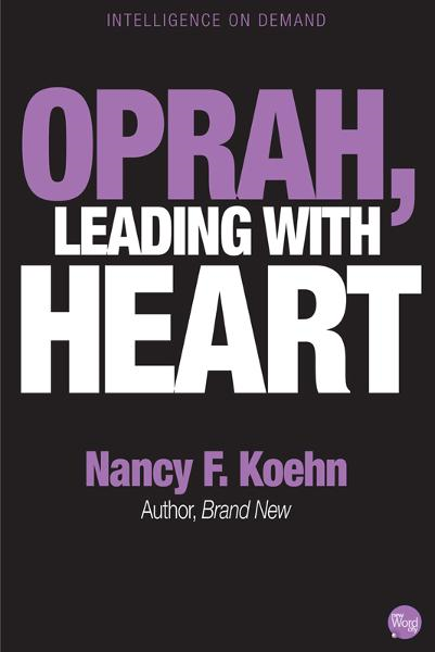 Oprah, Leading With Heart By: Nancy F. Koehn