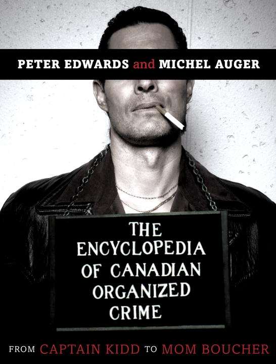 The Encyclopedia of Canadian Organized Crime By: Peter Edwards