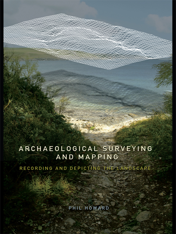 Archaeological Surveying and Mapping Recording and Depicting the Landscape