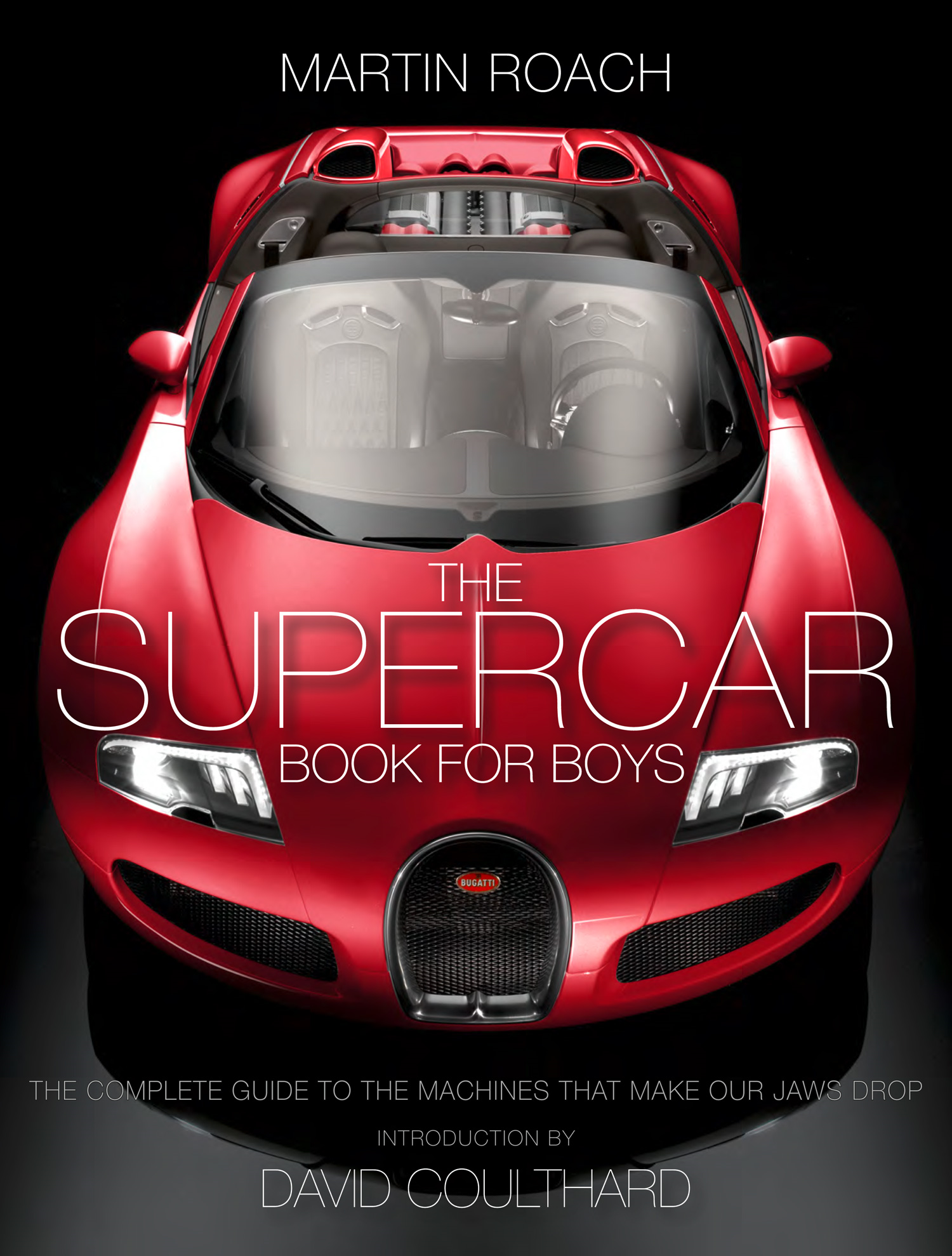 The Supercar Book for Boys: The Complete Guide to the Machines that Make Our Jaws Drop