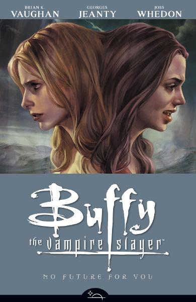 Buffy the Vampire Slayer Season 8 Volume 2: No Future for You  By: Brian K. Vaughan, Joss Whedon,Georges Jeanty (Artist), Cliff Richards (Artist),