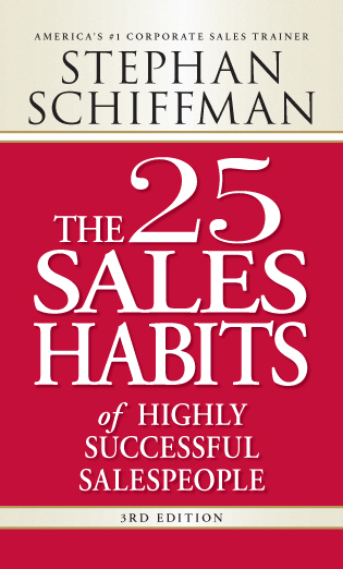 The 25 Sales Habits of Highly Successful Salespeople By: Stephan Schiffman