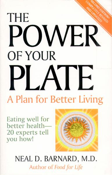 The Power of Your Plate By: Neal D. Barnard,M.D.
